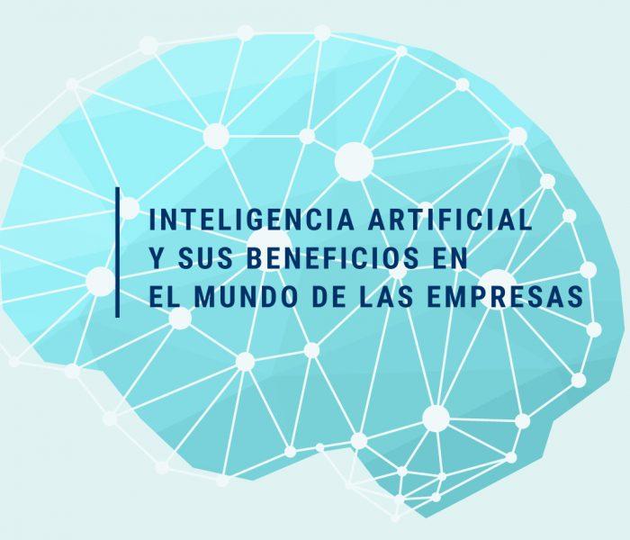 Inteligencia Artificial y sus beneficios en el mundo de las empresas