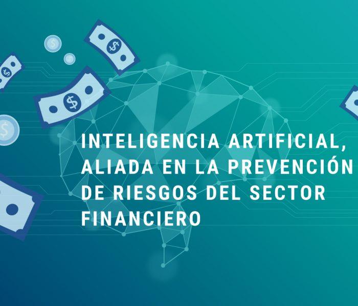 Inteligencia Artificial, aliada en la prevención de riesgos del sector financiero