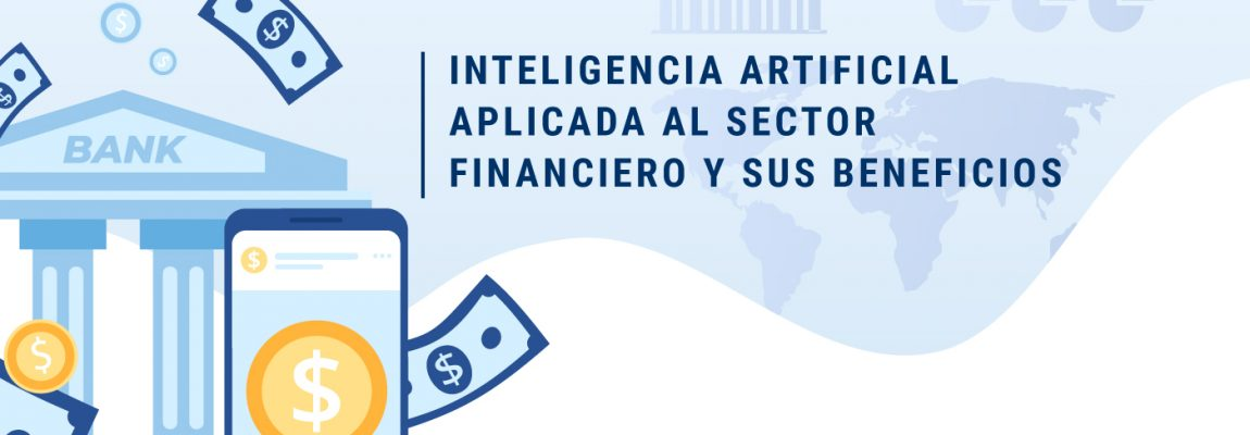 Inteligencia artificial aplicada al sector financiero y sus beneficios
