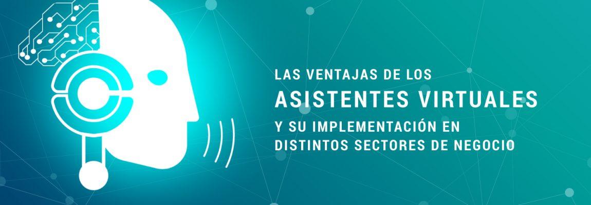 Las ventajas de los asistentes virtuales y su implementación en distintos sectores de negocio